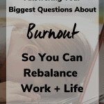 answering your questions about burnout 150x150 - Answering Your Biggest Questions about Burnout so You Can Rebalance Work + Life