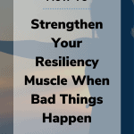 how to strengthen resiliency 150x150 - How to Strengthen Your Resiliency Muscle when Bad Things Happen