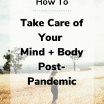 how to take care of your mind body 150x150 - How to Take Care of Your Mind + Body Post-Pandemic