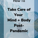 how to take care of your mind body post pandemic 150x150 - How to Take Care of Your Mind + Body Post-Pandemic