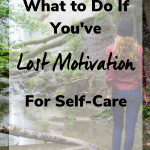 lost motivation for self care 150x150 - What to Do if You've Lost the Motivation for Self-Care