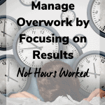 manage overwork by focusing on results 150x150 - Manage Overwork by Focusing on Results and Not Hours Worked