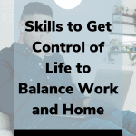 skills to get control of life to balance work home 150x150 - 10 Skills to Reclaim Control when Work + Life Are Overwhelming