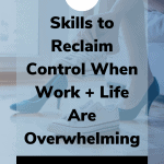 skills to get control when work life are overwhelming 150x150 - 10 Skills to Reclaim Control when Work + Life Are Overwhelming