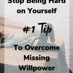 tip to overcome missing willpower 150x150 - Stop Being Hard on Yourself with This #1 Tip to Overcome Missing Willpower