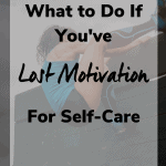 what to do if youve lost motivation for self care 150x150 - What to Do if You've Lost the Motivation for Self-Care