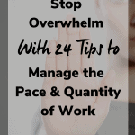 stop overwhelm and manage workflow 150x150 - Stop Overwhelm with 24 Tips to Manage the Pace and Quantity of Work