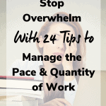 tips to manage workflow 150x150 - Stop Overwhelm with 24 Tips to Manage the Pace and Quantity of Work